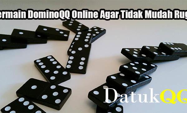 Bermain DominoQQ Online Agar Tidak Mudah Rugi