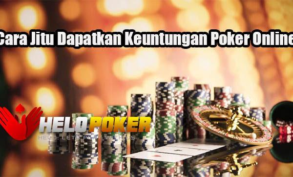 Cara Jitu Dapatkan Keuntungan Poker Online