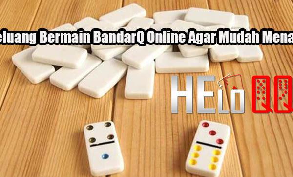 Peluang Bermain BandarQ Online Agar Mudah Menang
